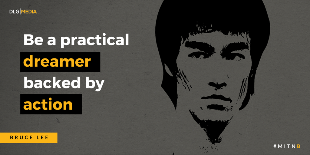 The Legacy Of Bruce Lee | Be a practical dreamer backed by action